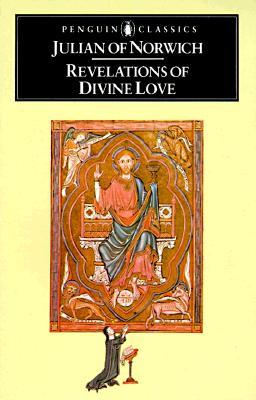 REVELATIONS OF DIVINE LOVE (PENGUIN CLASSICS), Julian of Norwich, Of Norwich Julian; Julian of Norwich