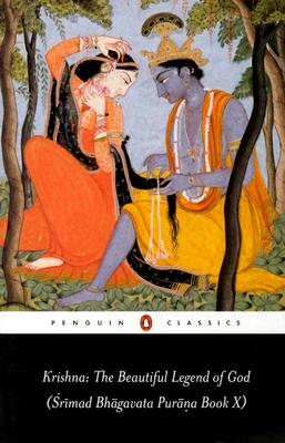 Krishna: The Beautiful Legend of God: (Srimad Bhagavata Purana Book X) (Penguin Classics) (Bk.10), Anonymous
