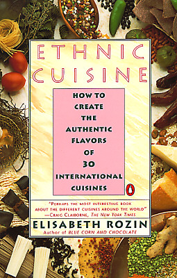 Image for Ethnic Cuisine: How to Create the Authentic Flavors of Over 30 International Cuisines