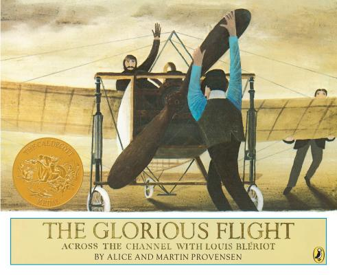 The Glorious Flight: Across the Channel with Louis Bleriot July 25, 1909 (Picture Puffins), Alice Provensen, Martin Provensen
