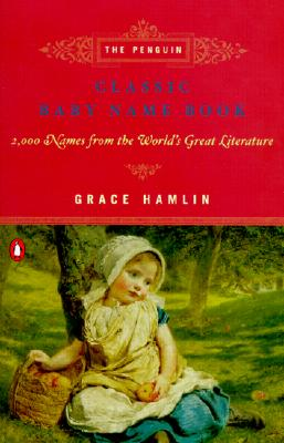Image for The Penguin Classic Baby Name Book: 2,000 Names from the World's Great Literature