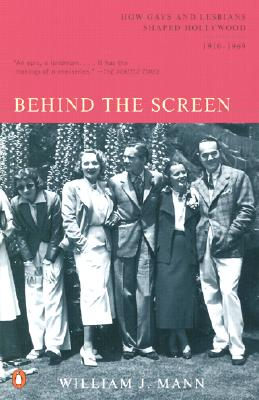 Image for Behind the Screen: How Gays and Lesbians Shaped Hollywood, 1910-1969