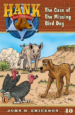 The Case of the Missing Bird Dog #40 (Hank the Cowdog), John R. Erickson