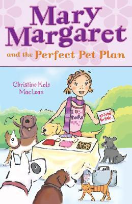 Mary Margaret and the Perfect Pet Plan, Christine Kole MacLean
