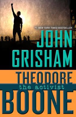 ACTIVIST THEODORE BOONE, GRISHAM, JOHN