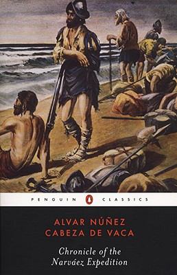 Chronicle of the Narvaez Expedition (Penguin Classics), Alvar Nunez Cabeza  De Vaca