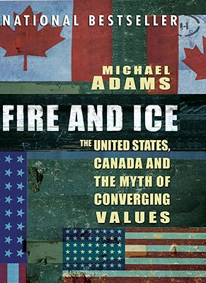 Image for Fire and Ice: The United States, Canada and the Myth of Converging Values
