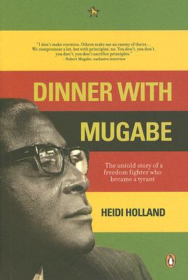 Dinner with Mugabe: The Untold Story of a Freedom Fighter who Became a Tyrant, Holland, Heidi