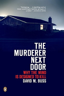 The Murderer Next Door: Why the Mind Is Designed to Kill, Buss, David M.