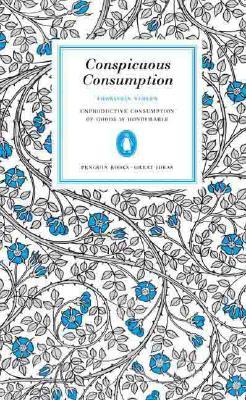 Conspicuous Consumption (Penguin Great Ideas), Thorsten Veblen