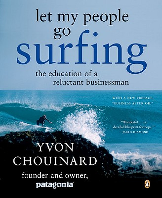 Let My People Go Surfing: The Education of a Reluctant Businessman, Chouinard, Yvon