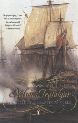 Nelson's Trafalgar: The Battle That Changed The World, Adkins, Roy
