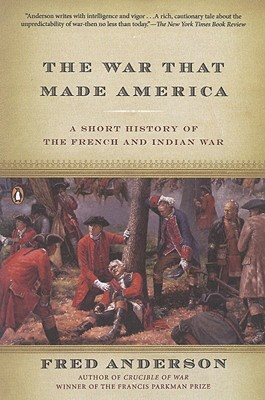 Image for WAR THAT MADE AMERICA, THE : A SHORT HISTORY OF THE FRENCH AND INDIAN WAR