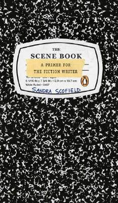 The Scene Book: A Primer for the Fiction Writer, SANDRA SCOFIELD