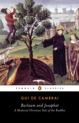 Barlaam and Josaphat: A Christian Tale of the Buddha (Penguin Classics), Gui de Cambrai