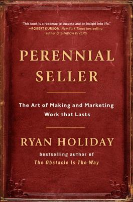 Image for Perennial Seller: The Art of Making and Marketing Work that Lasts