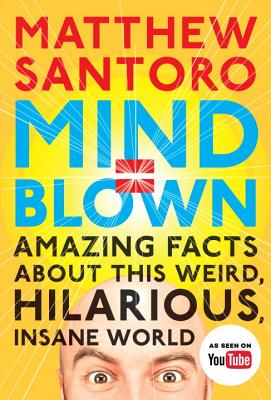 Image for Mind = Blown: Amazing Facts About This Weird, Hilarious, Insane World