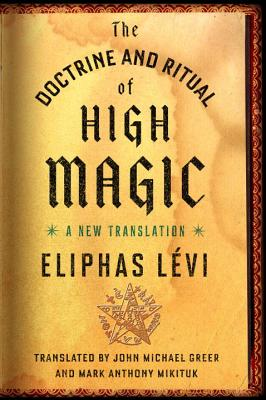 The Doctrine and Ritual of High Magic: A New Translation, L�vi, Eliphas
