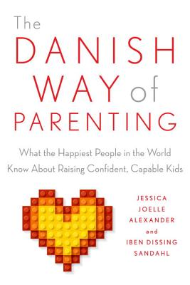 Image for Danish Way of Parenting: What the Happiest People in the World Know About Raising Confident, Capable Kids