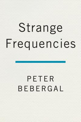 Image for Strange Frequencies: The Extraordinary Story of the Technological Quest for the Supernatural