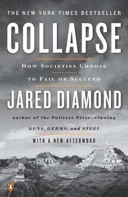 Collapse: How Societies Choose to Fail or Succeed: Revised Edition, Jared Diamond