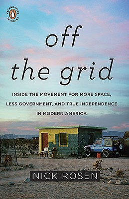 Image for Off the Grid: Inside the Movement for More Space, Less Government, and True Independence in Modern America