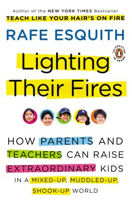 Image for Lighting Their Fires: How Parents and Teachers Can Raise Extraordinary Kids in a Mixed-up, Muddled-up, Shook-up World (Esquith, Rafe (Non-Fiction))