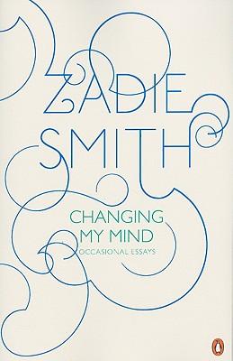Changing My Mind: Occasional Essays, Zadie Smith