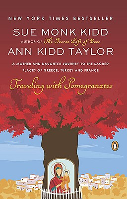 Image for Traveling with Pomegranates: A Mother and Daughter Journey to the Sacred Places of Greece, Turkey, and France
