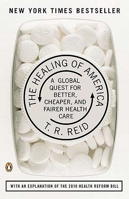 The Healing of America: A Global Quest for Better, Cheaper, and Fairer Health Care, Reid, T. R.