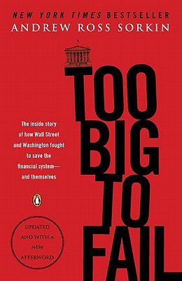 "Too Big to Fail: The Inside Story of How Wall Street and Washington Fought to Save the FinancialSystem--and Themselves, ""Sorkin, Andrew Ross"""