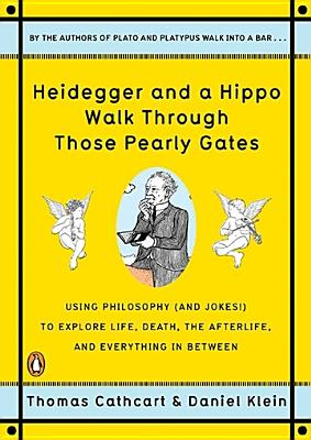 Image for Heidegger and a Hippo Walk Through Those Pearly Gates: Using Philosophy (and Jokes!) to Explore Life, Death, the Afterlife, and Everything in Between