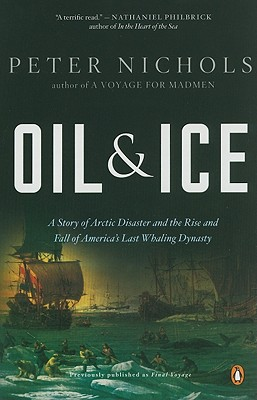 Image for Oil & Ice: A Story of Arctic Disaster and the Rise and Fall of America's Last Whaling Dynasty
