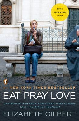 Eat Pray Love: One Woman's Search for Everything Across Italy, India and Indonesia, Gilbert, Elizabeth