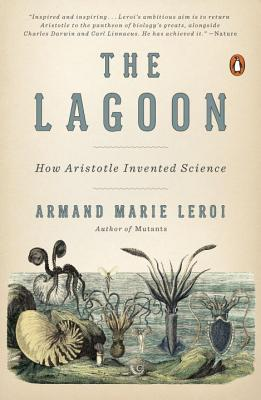 The Lagoon: How Aristotle Invented Science, Armand Marie Leroi