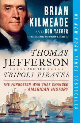 THOMAS JEFFERSON AND THE TRIPOLI PIRATES: THE FORGOTTEN WAR THAT CHANGED AMERICAN HISTORY, KILMEADE, BRIAN