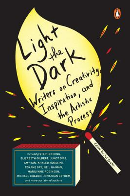 Light the Dark: Writers on Creativity, Inspiration, and the Artistic Process, Joe Fassler