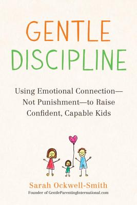 Image for Gentle Discipline: Using Emotional Connection--Not Punishment--to Raise Confident, Capable Kids