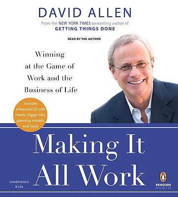 Image for Making It All Work: Winning at the Game of Work and the Business of Life