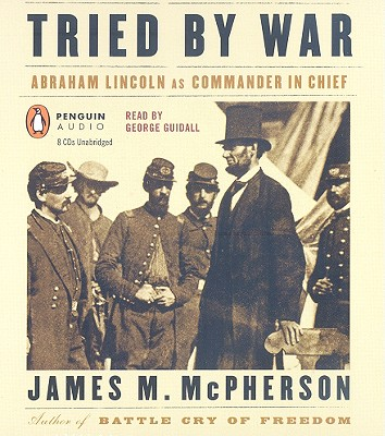 Image for TRIED BY WAR (AUDIO) ABRAHAM LINCOLN AS COMMANDER IN CHIEF