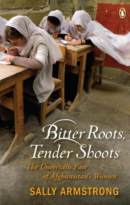 Image for Bitter Roots Tender Shoots: The Uncertain Fate Of Afghanistans Women