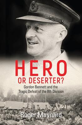 Image for Hero or Deserter?: Gordon Bennett and the Tragic Defeat of 8th Division