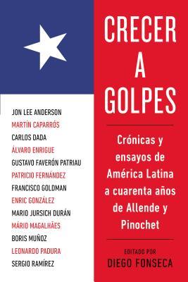 Image for Crecer a golpes: Crónicas y ensayos de América Latina a 40 años de Allende y Pinochet (Spanish Edition)