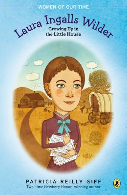 Image for Laura Ingalls Wilder: Growing Up in the Little House (Women of Our Time)