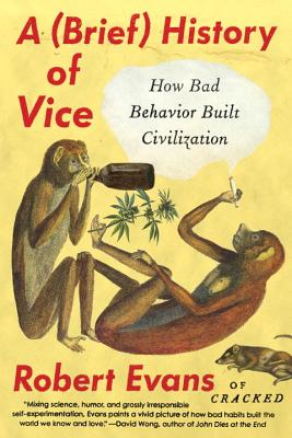 Image for A Brief History of Vice: How Bad Behavior Built Civilization