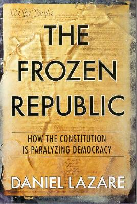 Image for The Frozen Republic : How the Constituiton Is Paralyzing Democracy