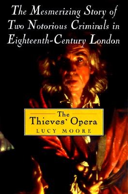 Image for The Thieves' Opera: The Mesmerizing Story of Two Notorious Criminals in Eighteenth-Century London