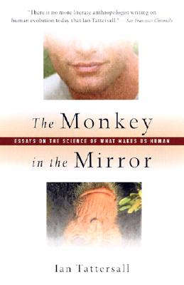Image for The Monkey in the Mirror: Essays on the Science of What Makes Us Human