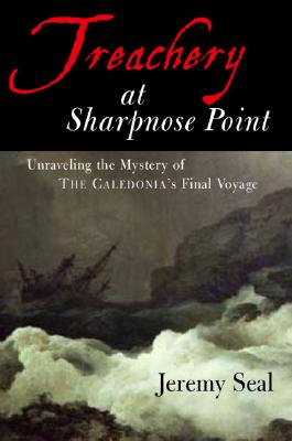 Image for Treachery at Sharpnose Point: Unraveling the Mystery of the Caledonia's Final Voyage