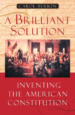 Image for BRILLIANT SOLUTION INVENTING THE AMERICAN CONSTITUTION